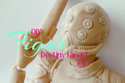 DIY – Figur – Destiny (Fanart) Teil 2