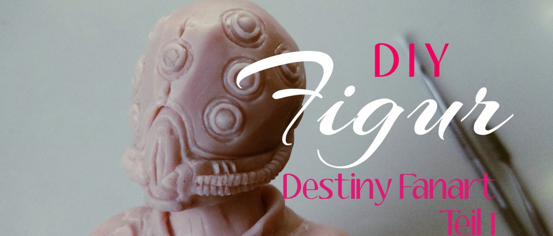 DIY – Figur – Destiny (Fanart)